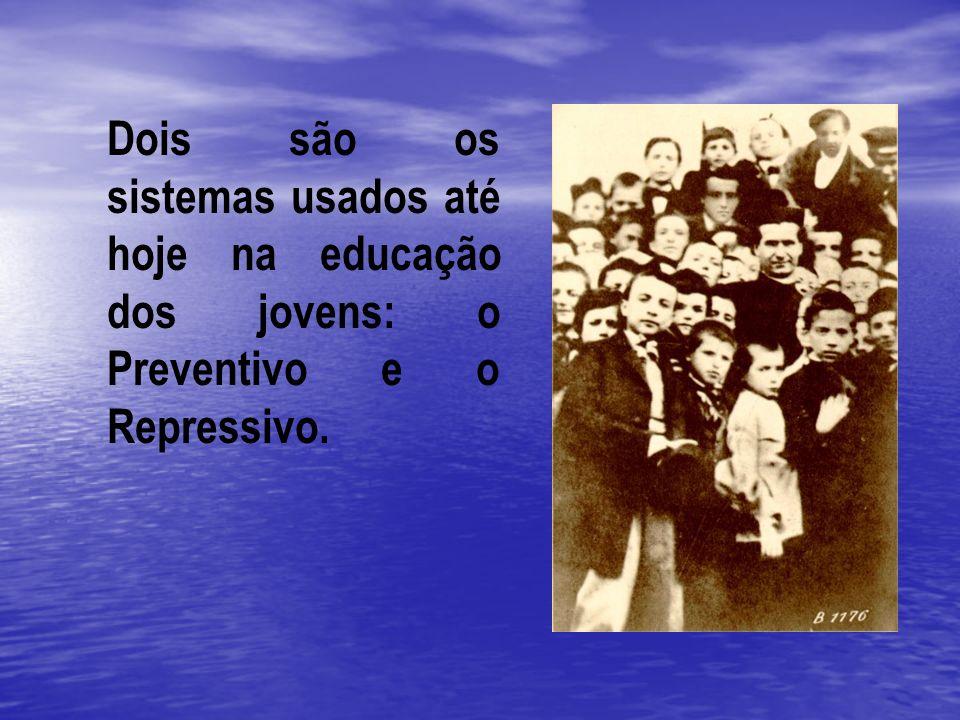 Dois são os sistemas usados até hoje na educação dos jovens: o Preventivo e o Repressivo.