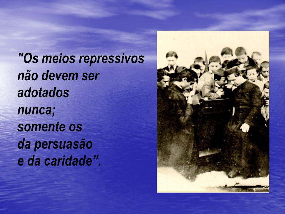 Os meios repressivos não devem ser adotados nunca; somente os da persuasão e da caridade .