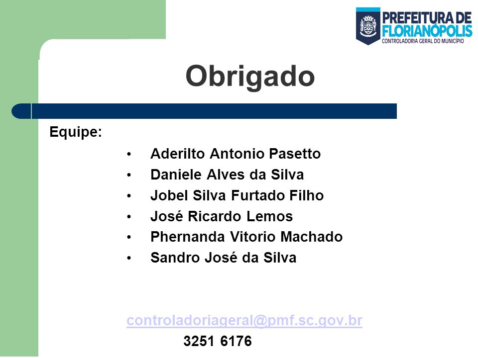 Obrigado Equipe: Aderilto Antonio Pasetto Daniele Alves da Silva