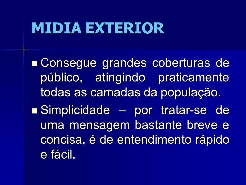 MIDIA EXTERIOR Consegue grandes coberturas de público, atingindo praticamente todas as camadas da população.