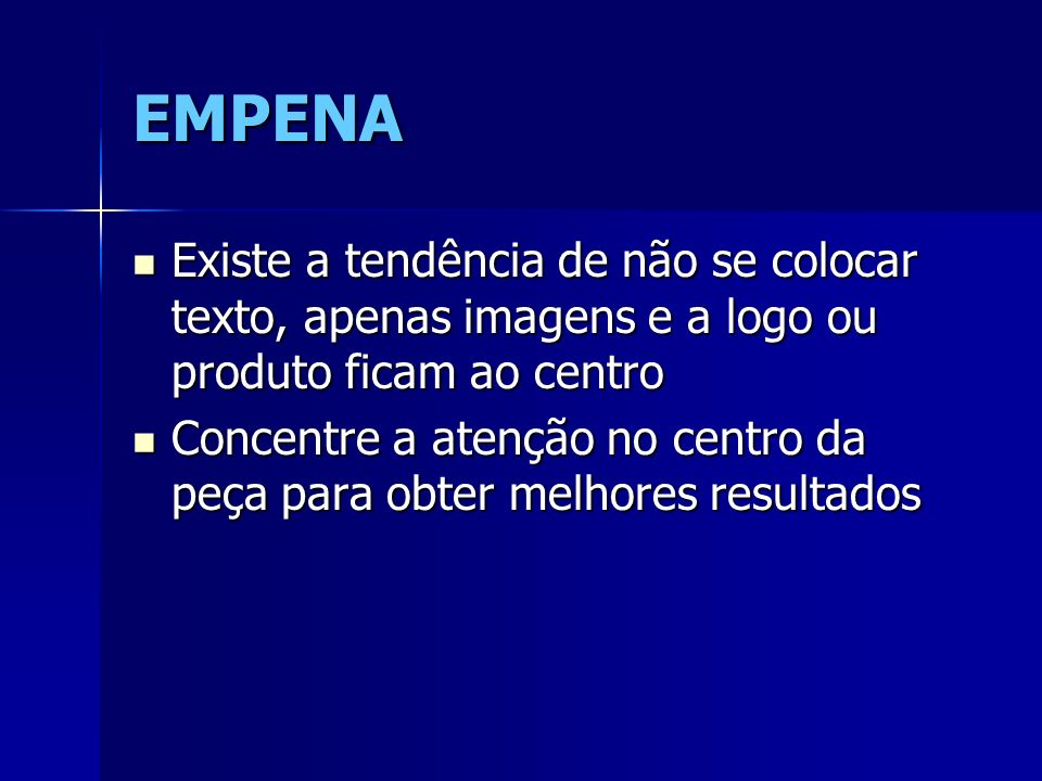 EMPENA Existe a tendência de não se colocar texto, apenas imagens e a logo ou produto ficam ao centro.