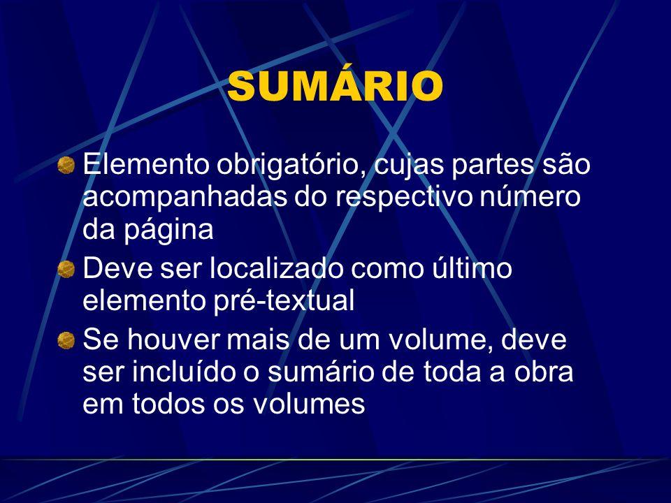 SUMÁRIO Elemento obrigatório, cujas partes são acompanhadas do respectivo número da página. Deve ser localizado como último elemento pré-textual.