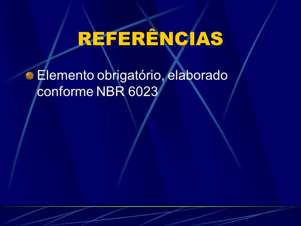 REFERÊNCIAS Elemento obrigatório, elaborado conforme NBR 6023