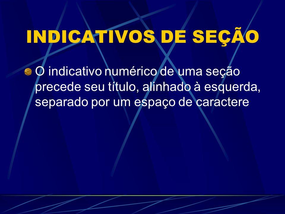 INDICATIVOS DE SEÇÃO O indicativo numérico de uma seção precede seu título, alinhado à esquerda, separado por um espaço de caractere.