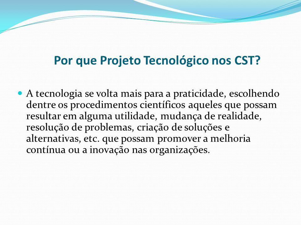 Por que Projeto Tecnológico nos CST