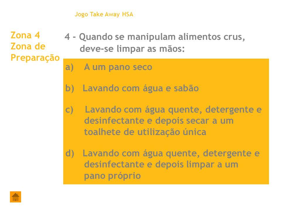 4 - Quando se manipulam alimentos crus, deve-se limpar as mãos: