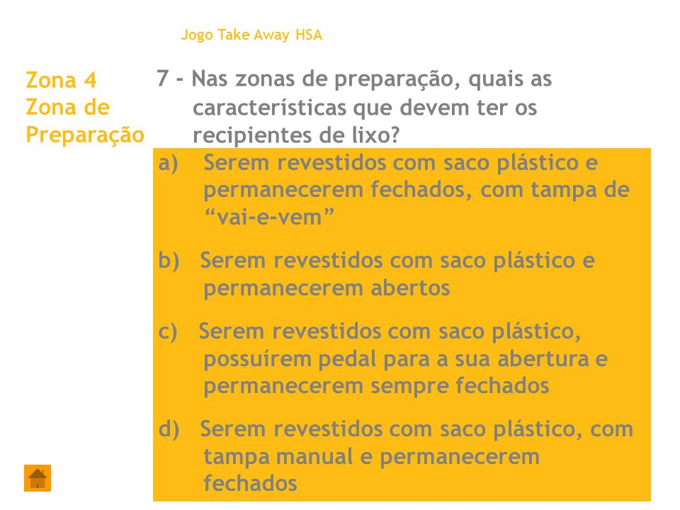 Jogo Take Away HSA 7 - Nas zonas de preparação, quais as características que devem ter os recipientes de lixo