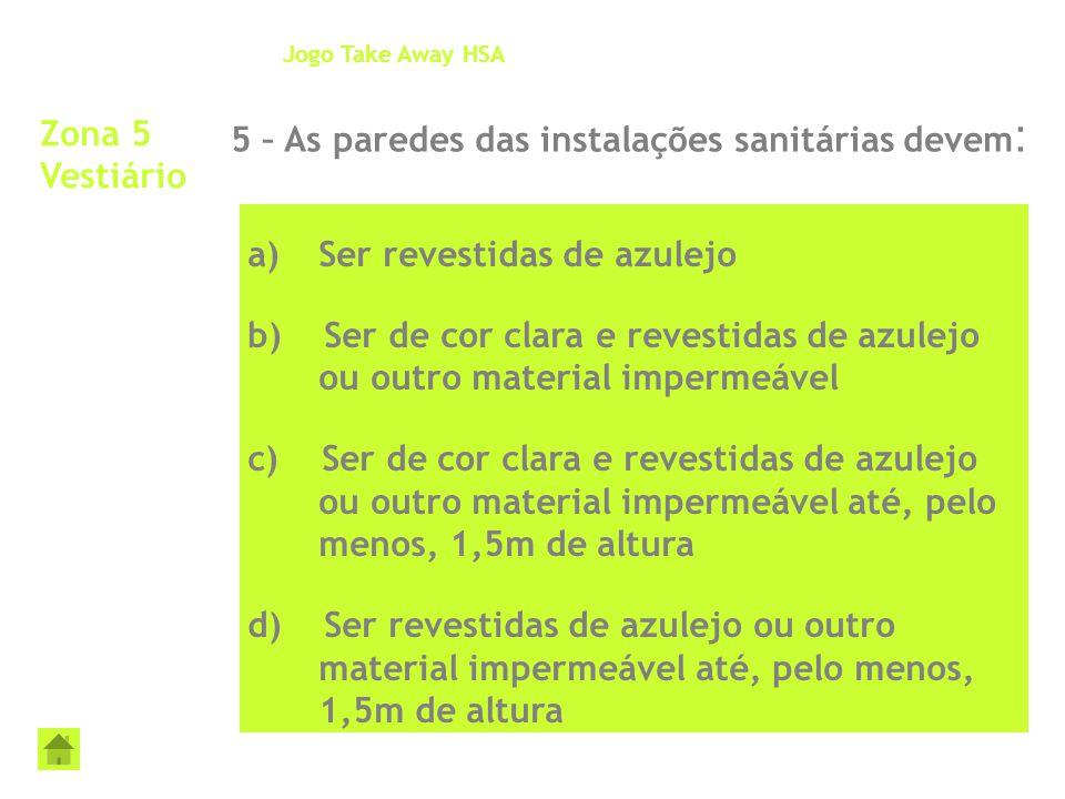5 – As paredes das instalações sanitárias devem: