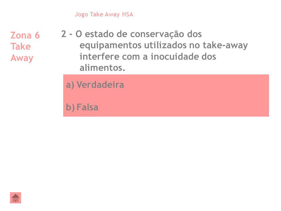 Jogo Take Away HSA Zona 6 Take Away. 2 - O estado de conservação dos equipamentos utilizados no take-away interfere com a inocuidade dos alimentos.