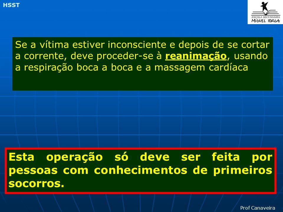 Se a vítima estiver inconsciente e depois de se cortar a corrente, deve proceder-se à reanimação, usando a respiração boca a boca e a massagem cardíaca