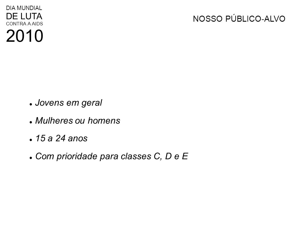 Com prioridade para classes C, D e E