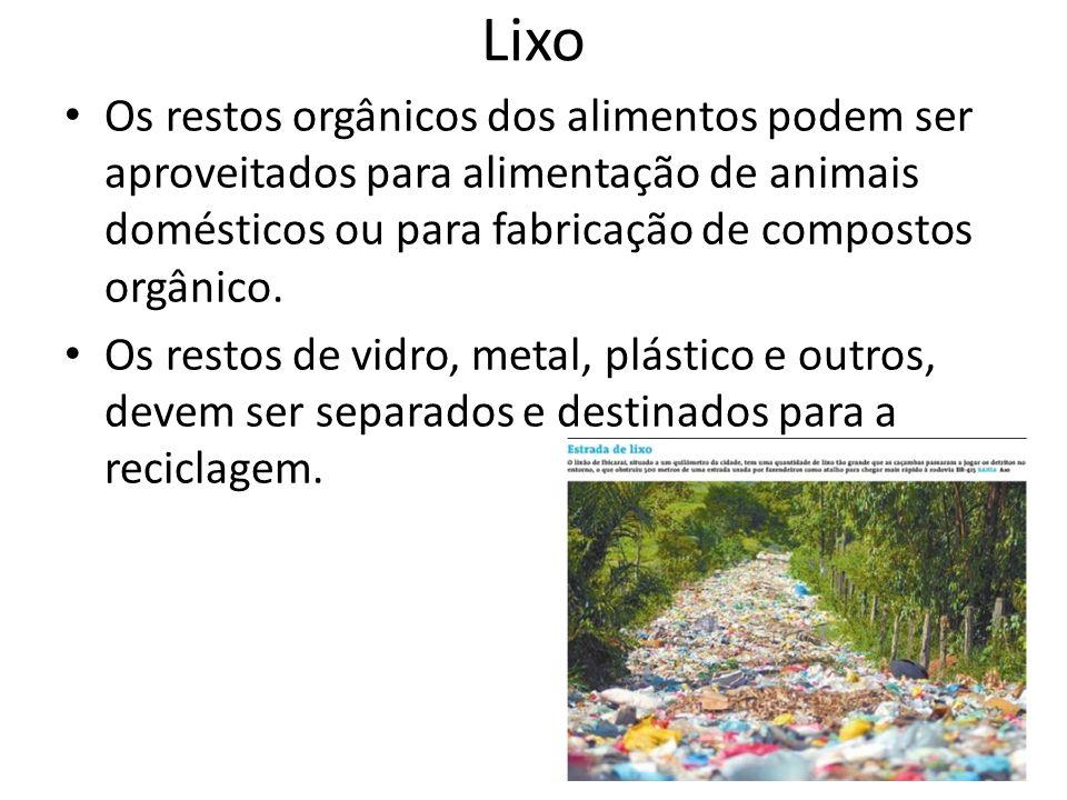 Lixo Os restos orgânicos dos alimentos podem ser aproveitados para alimentação de animais domésticos ou para fabricação de compostos orgânico.