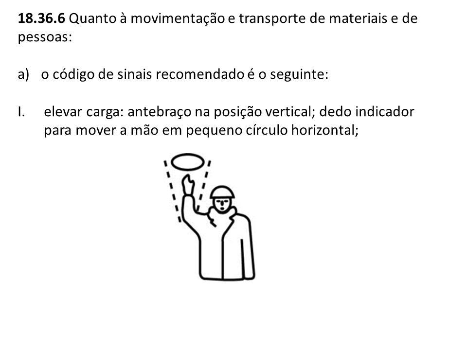 18.36.6 Quanto à movimentação e transporte de materiais e de pessoas: