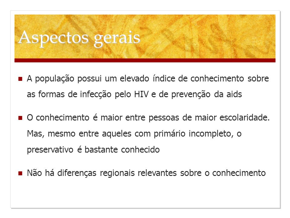 Aspectos gerais A população possui um elevado índice de conhecimento sobre as formas de infecção pelo HIV e de prevenção da aids.