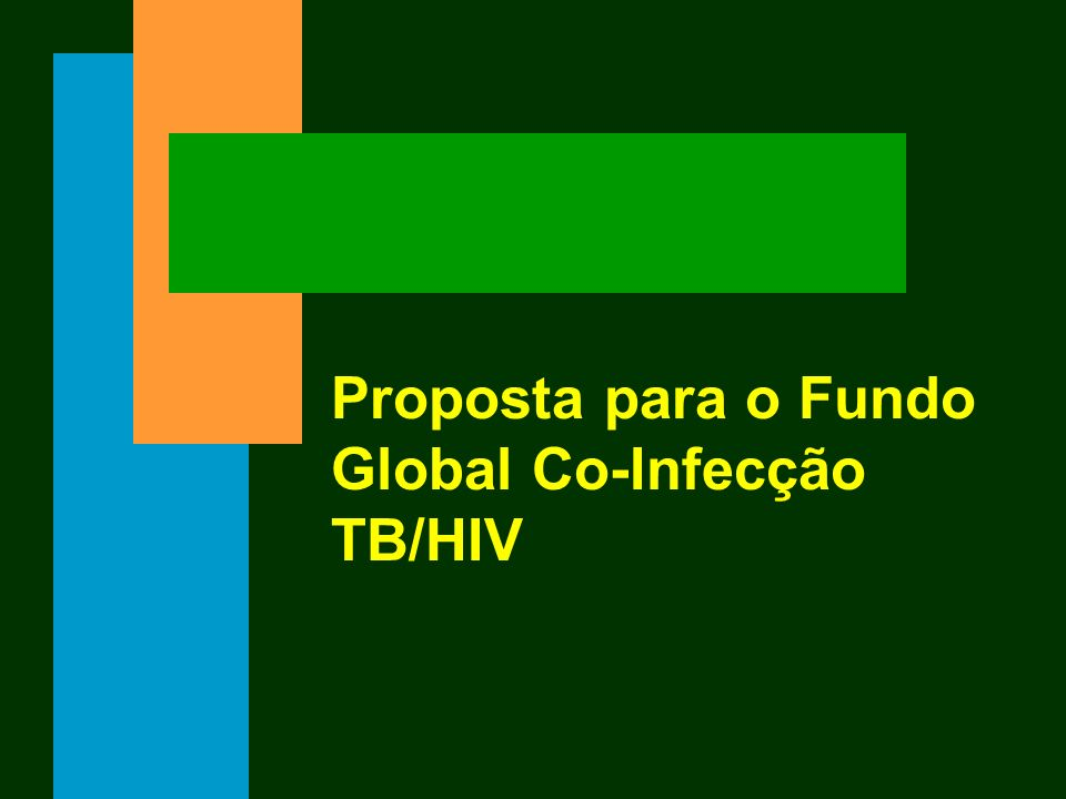 Proposta para o Fundo Global Co-Infecção TB/HIV