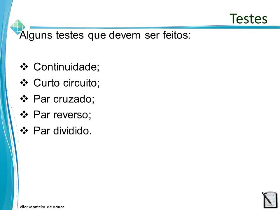 Testes Alguns testes que devem ser feitos: Continuidade;