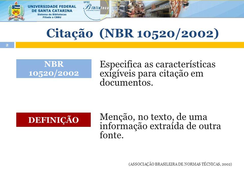 Citação (NBR 10520/2002) NBR 10520/2002. Especifica as características exigíveis para citação em documentos.