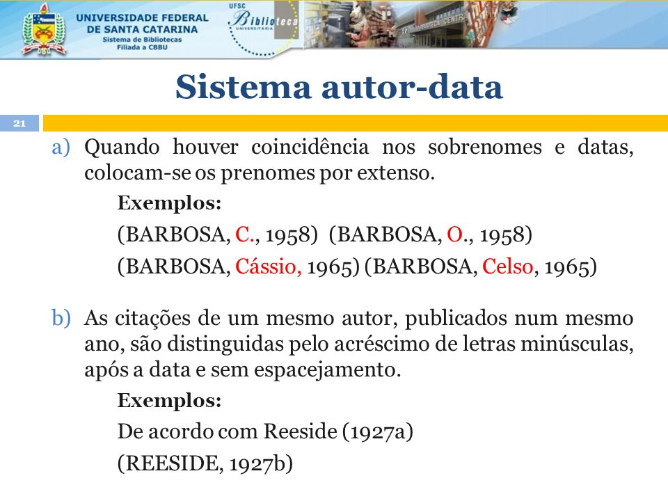 Sistema autor-data Quando houver coincidência nos sobrenomes e datas, colocam-se os prenomes por extenso.