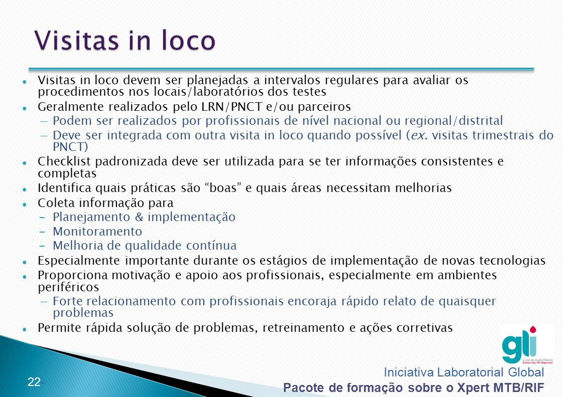 Visitas in loco Visitas in loco devem ser planejadas a intervalos regulares para avaliar os procedimentos nos locais/laboratórios dos testes.