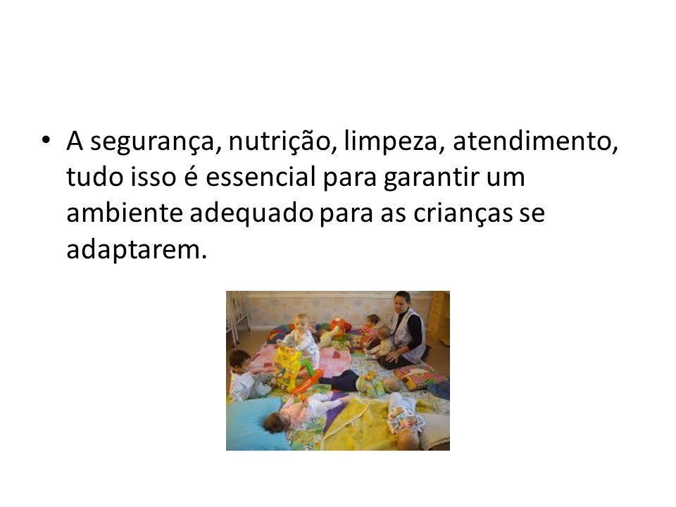 A segurança, nutrição, limpeza, atendimento, tudo isso é essencial para garantir um ambiente adequado para as crianças se adaptarem.
