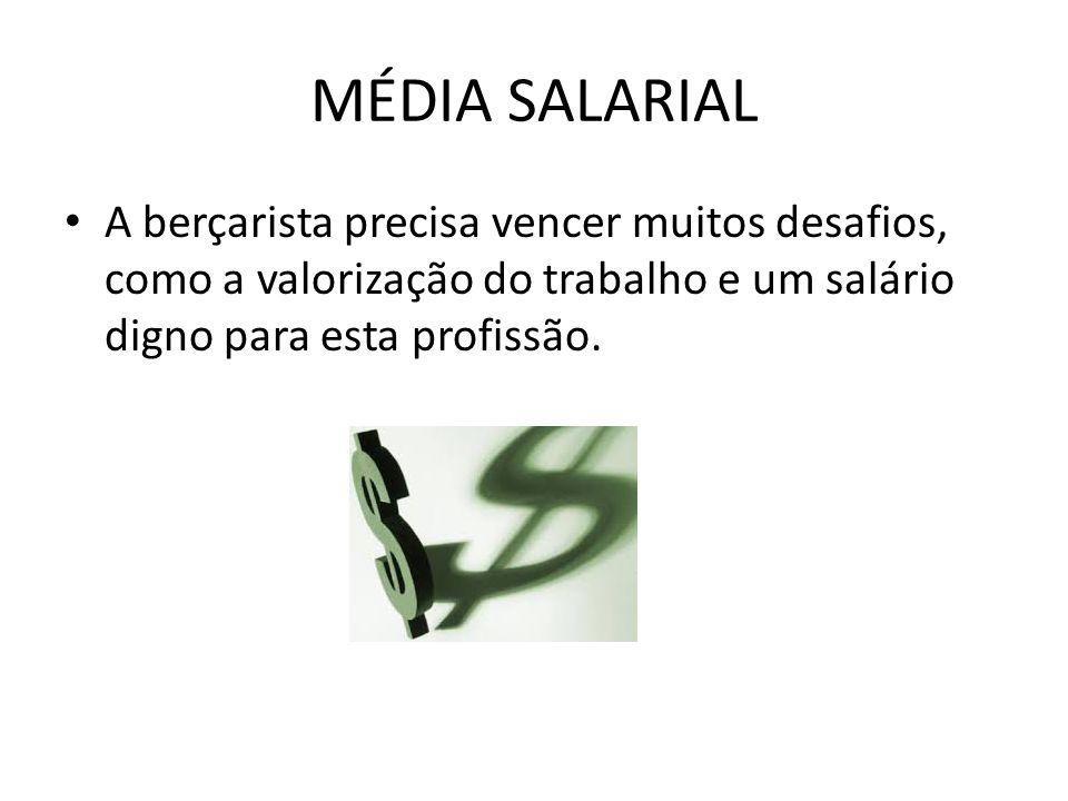 MÉDIA SALARIAL A berçarista precisa vencer muitos desafios, como a valorização do trabalho e um salário digno para esta profissão.