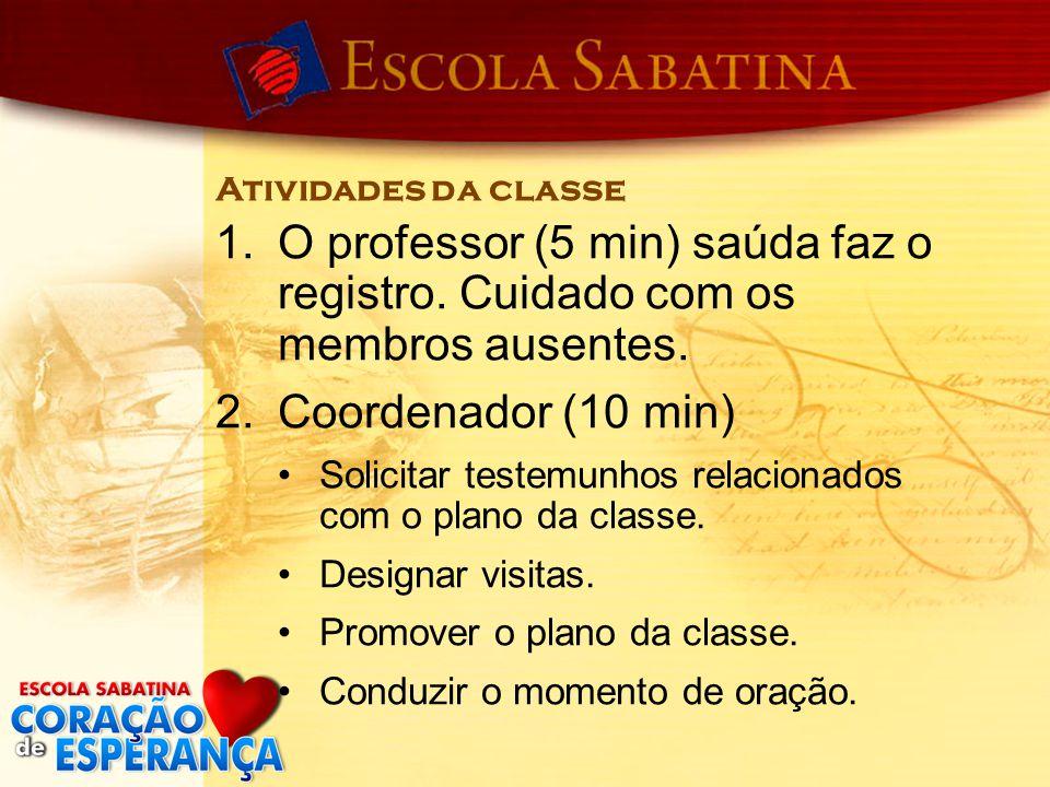 Atividades da classe O professor (5 min) saúda faz o registro. Cuidado com os membros ausentes. Coordenador (10 min)