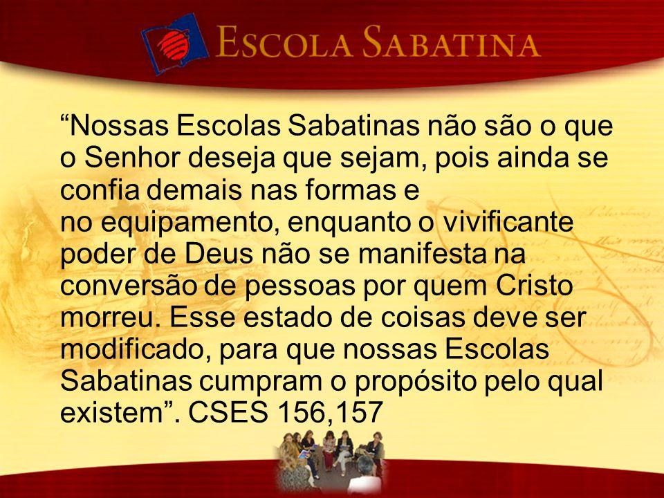 Nossas Escolas Sabatinas não são o que o Senhor deseja que sejam, pois ainda se confia demais nas formas e no equipamento, enquanto o vivificante poder de Deus não se manifesta na conversão de pessoas por quem Cristo morreu.