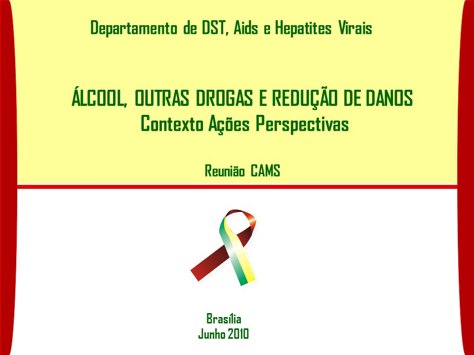 ÁLCOOL, OUTRAS DROGAS E REDUÇÃO DE DANOS Contexto Ações Perspectivas