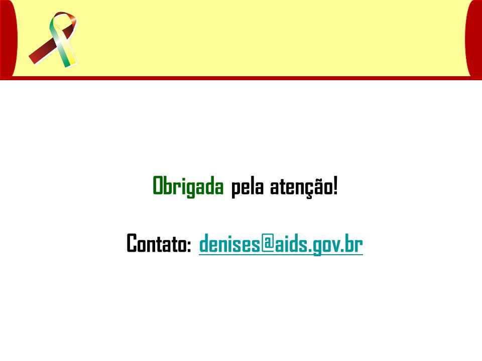 Obrigada pela atenção! Contato: denises@aids.gov.br