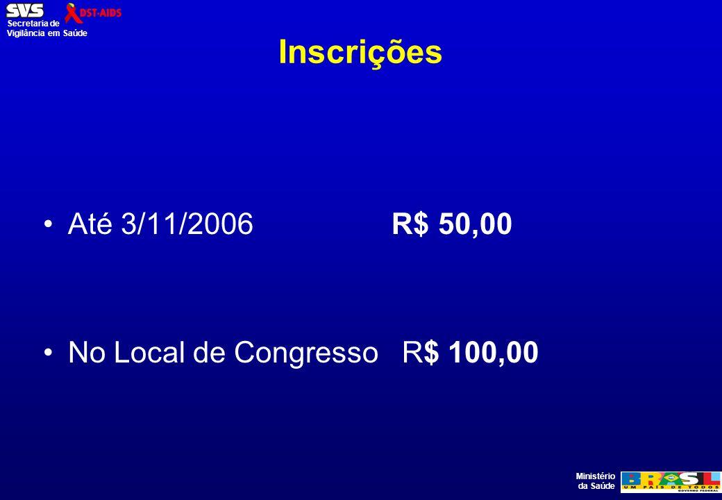 Inscrições Até 3/11/2006 R$ 50,00 No Local de Congresso R$ 100,00