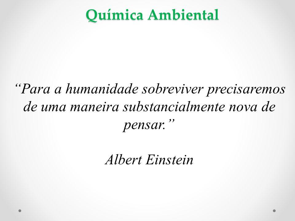 Química Ambiental Para a humanidade sobreviver precisaremos de uma maneira substancialmente nova de pensar.