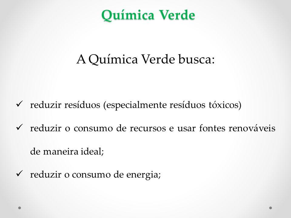 Química Verde A Química Verde busca: