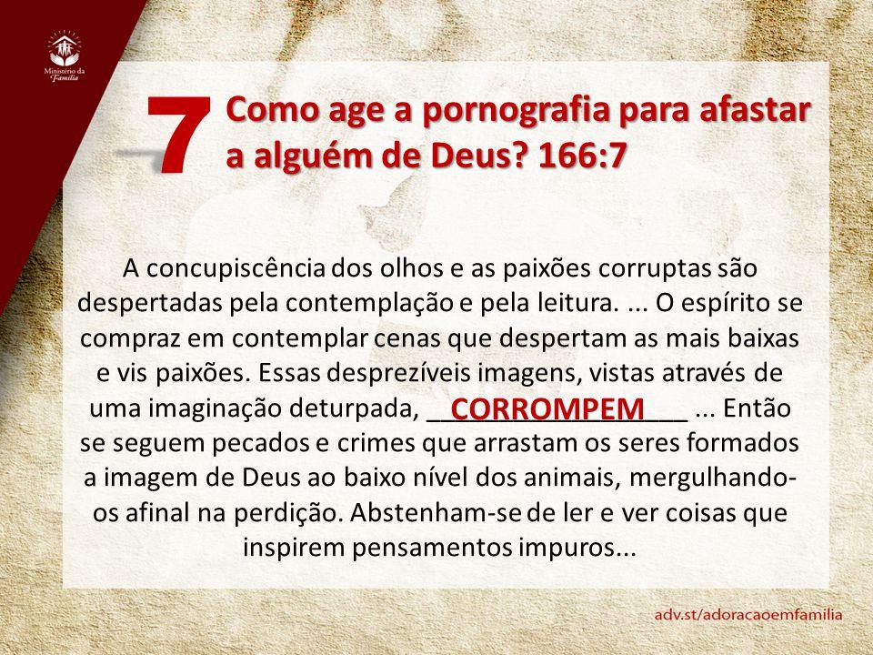 7 Como age a pornografia para afastar a alguém de Deus 166:7