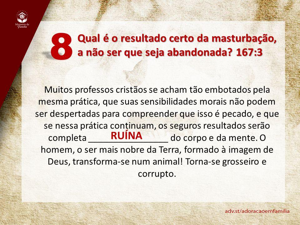 8 Qual é o resultado certo da masturbação, a não ser que seja abandonada 167:3.