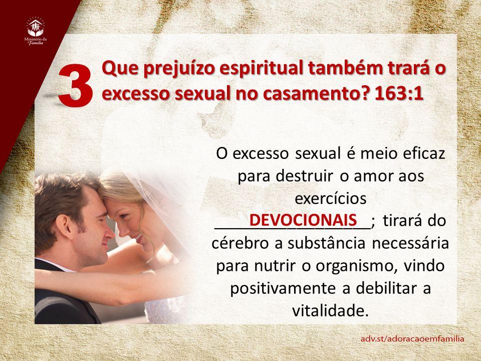 3 Que prejuízo espiritual também trará o excesso sexual no casamento 163:1.