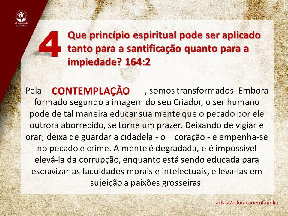 4 Que princípio espiritual pode ser aplicado tanto para a santificação quanto para a impiedade 164:2.