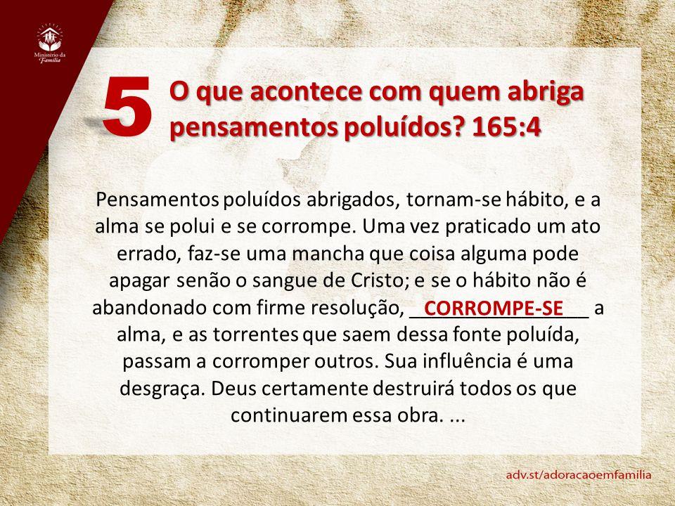 5 O que acontece com quem abriga pensamentos poluídos 165:4