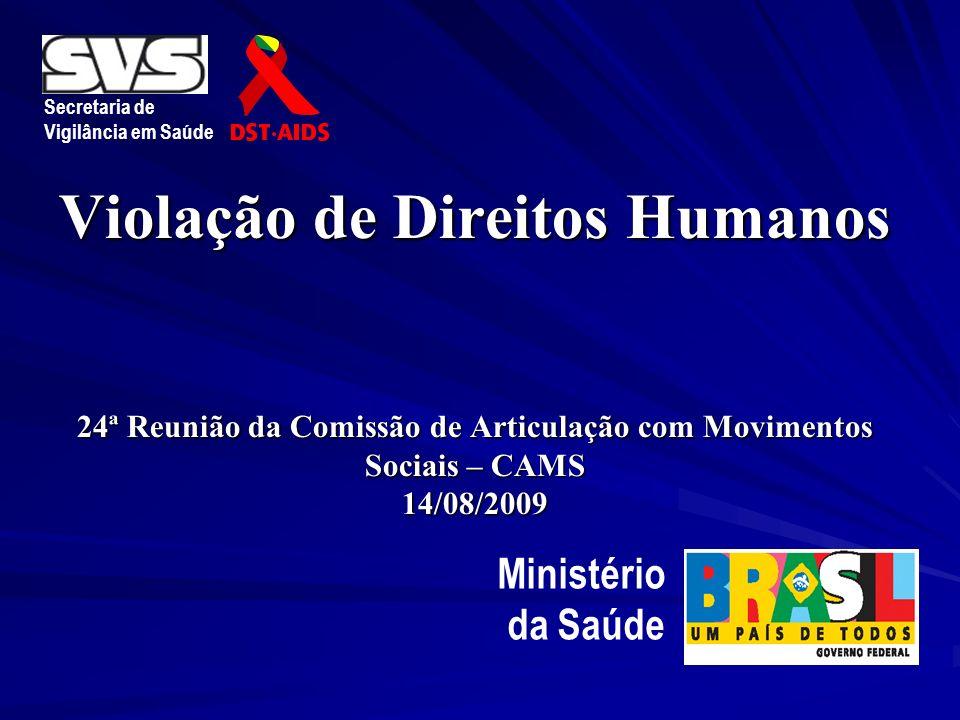 Secretaria de Vigilância em Saúde. Violação de Direitos Humanos 24ª Reunião da Comissão de Articulação com Movimentos Sociais – CAMS 14/08/2009.