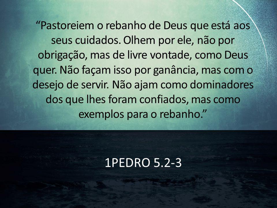 Pastoreiem o rebanho de Deus que está aos seus cuidados