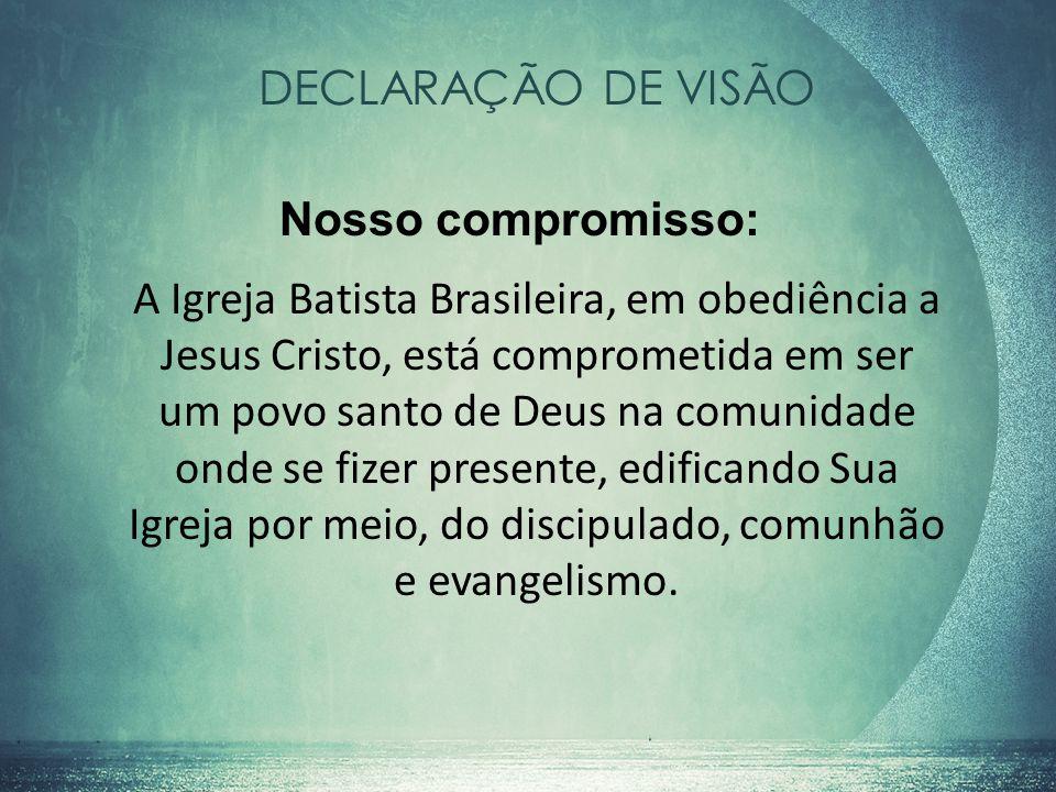 DECLARAÇÃO DE VISÃO Nosso compromisso: