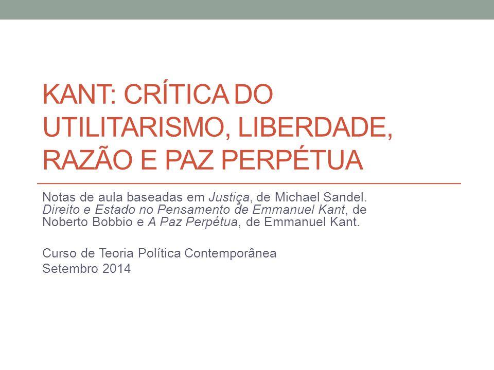 Kant: crítica do utilitarismo, liberdade, razão e paz perpétua