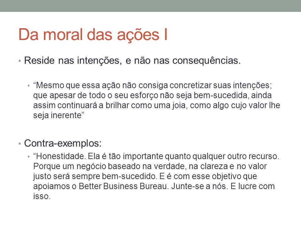 Da moral das ações I Reside nas intenções, e não nas consequências.