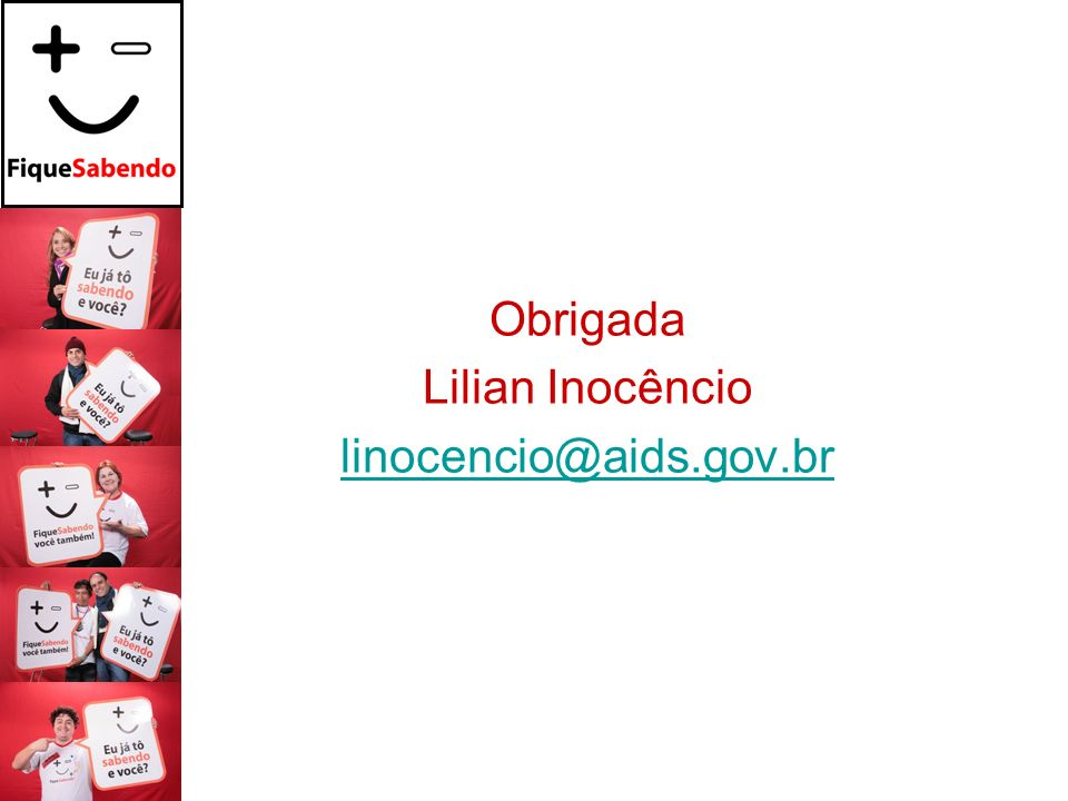 Obrigada Lilian Inocêncio linocencio@aids.gov.br