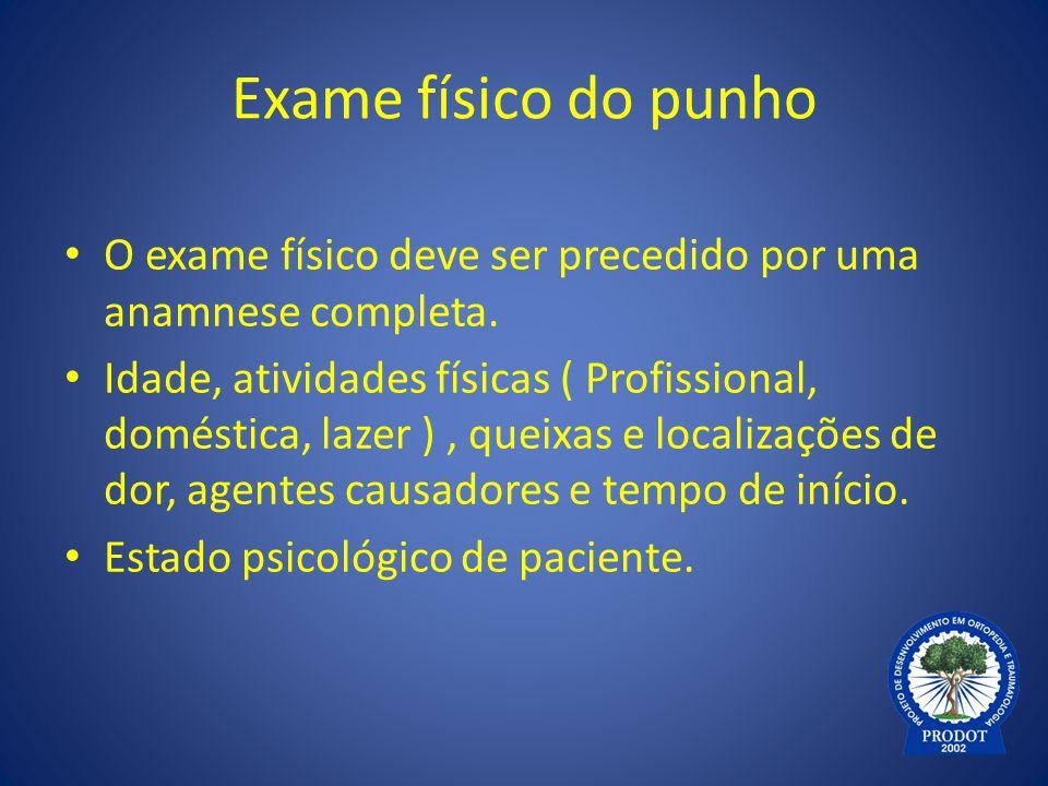 Exame físico do punho O exame físico deve ser precedido por uma anamnese completa.