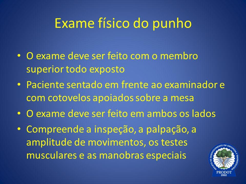 Exame físico do punho O exame deve ser feito com o membro superior todo exposto.