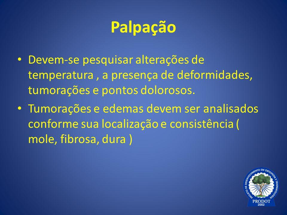 Palpação Devem-se pesquisar alterações de temperatura , a presença de deformidades, tumorações e pontos dolorosos.