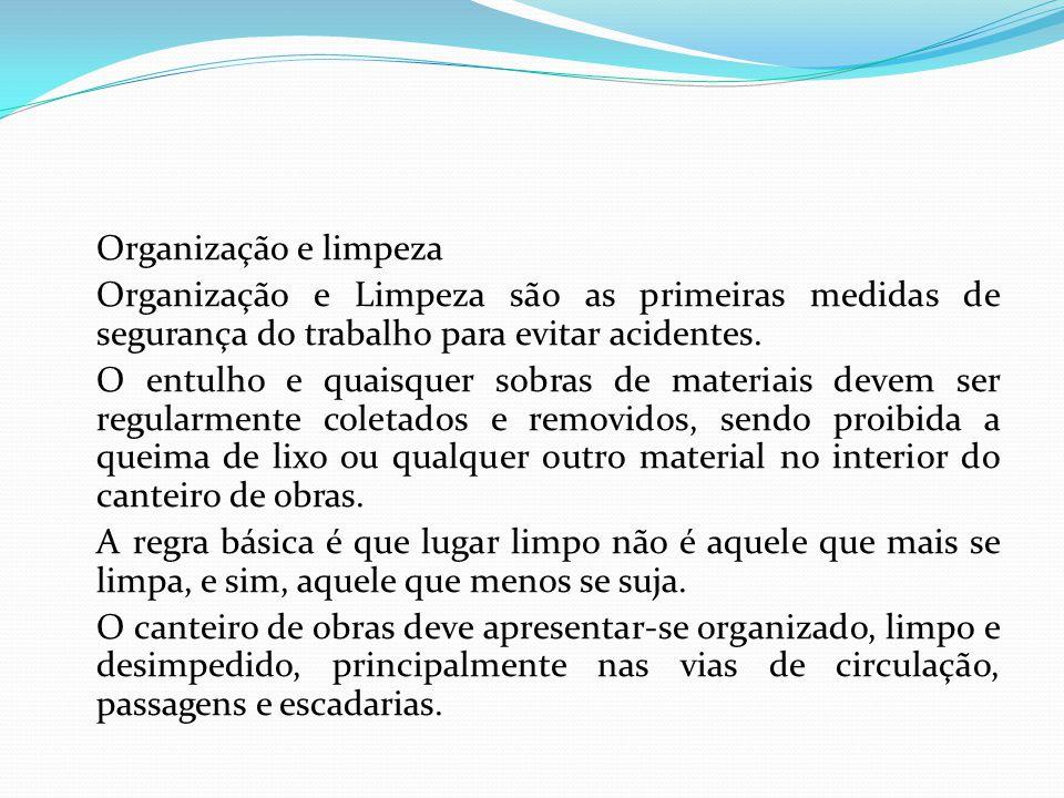 Organização e limpeza Organização e Limpeza são as primeiras medidas de segurança do trabalho para evitar acidentes.