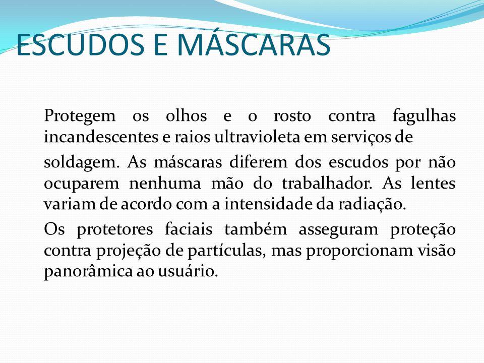 ESCUDOS E MÁSCARAS Protegem os olhos e o rosto contra fagulhas incandescentes e raios ultravioleta em serviços de.