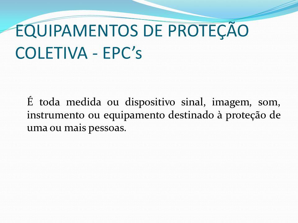 EQUIPAMENTOS DE PROTEÇÃO COLETIVA - EPC's