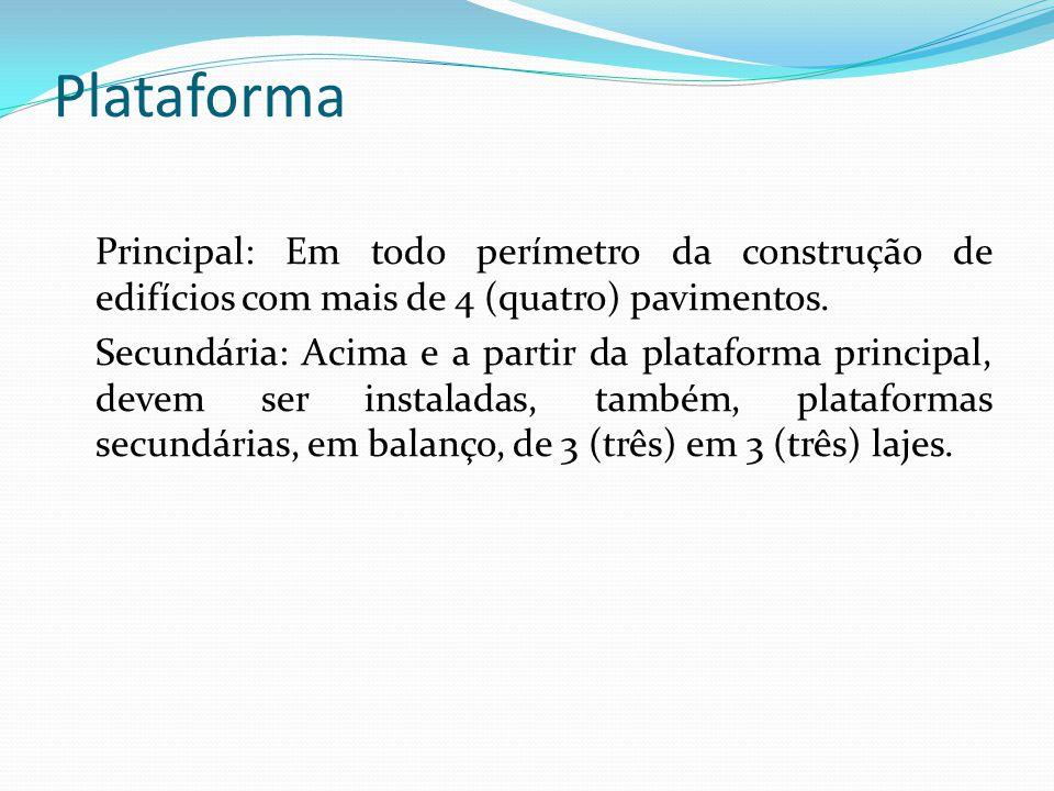 Plataforma Principal: Em todo perímetro da construção de edifícios com mais de 4 (quatro) pavimentos.